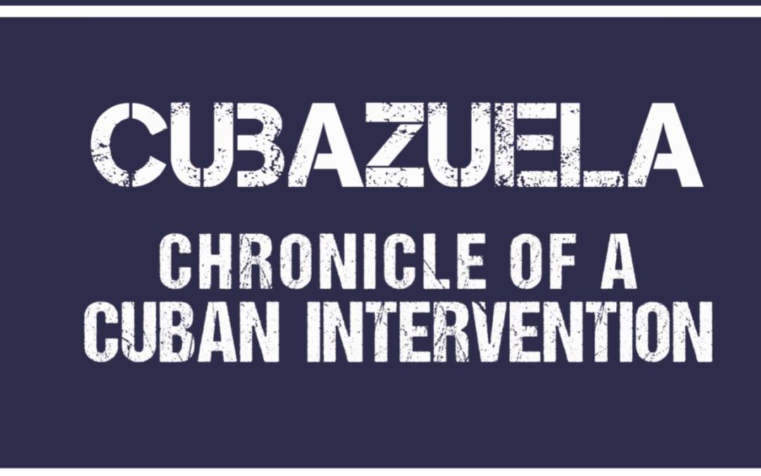 Cubazuela: Chronicle of a Cuban Intervention